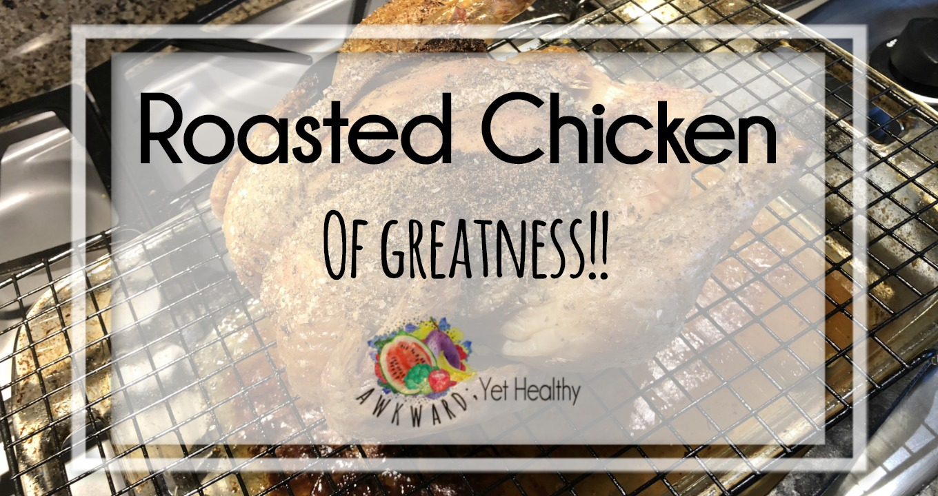 Roasted Chicken Recipe- OF GREATNESS