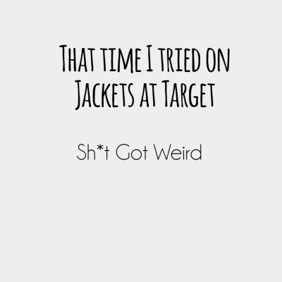 That time I tried on jackets at Target