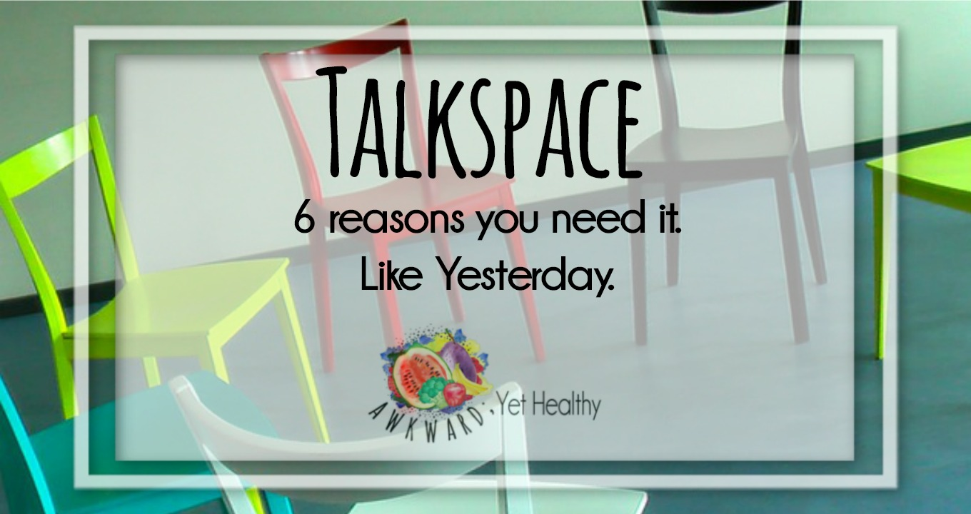 Talkspace. 6 Reasons you need it. Like Yesterday.