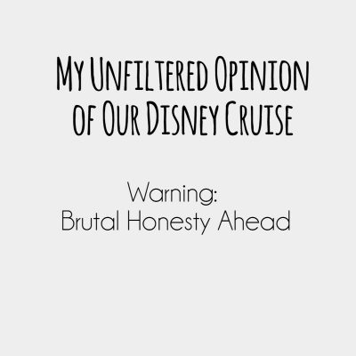 My Unfiltered Opinion of Our Disney Cruise