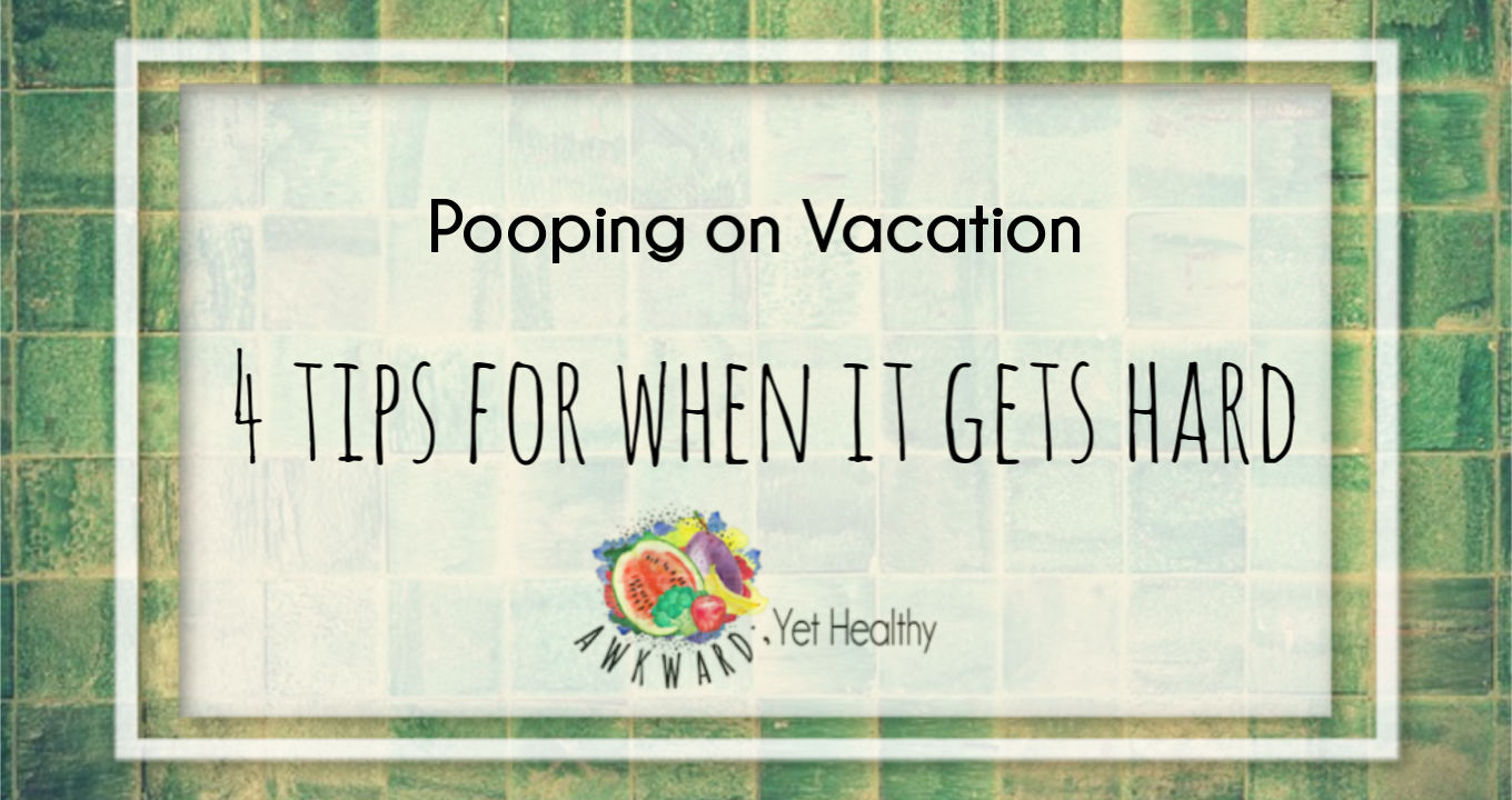 4 things to help with pooping on vacation