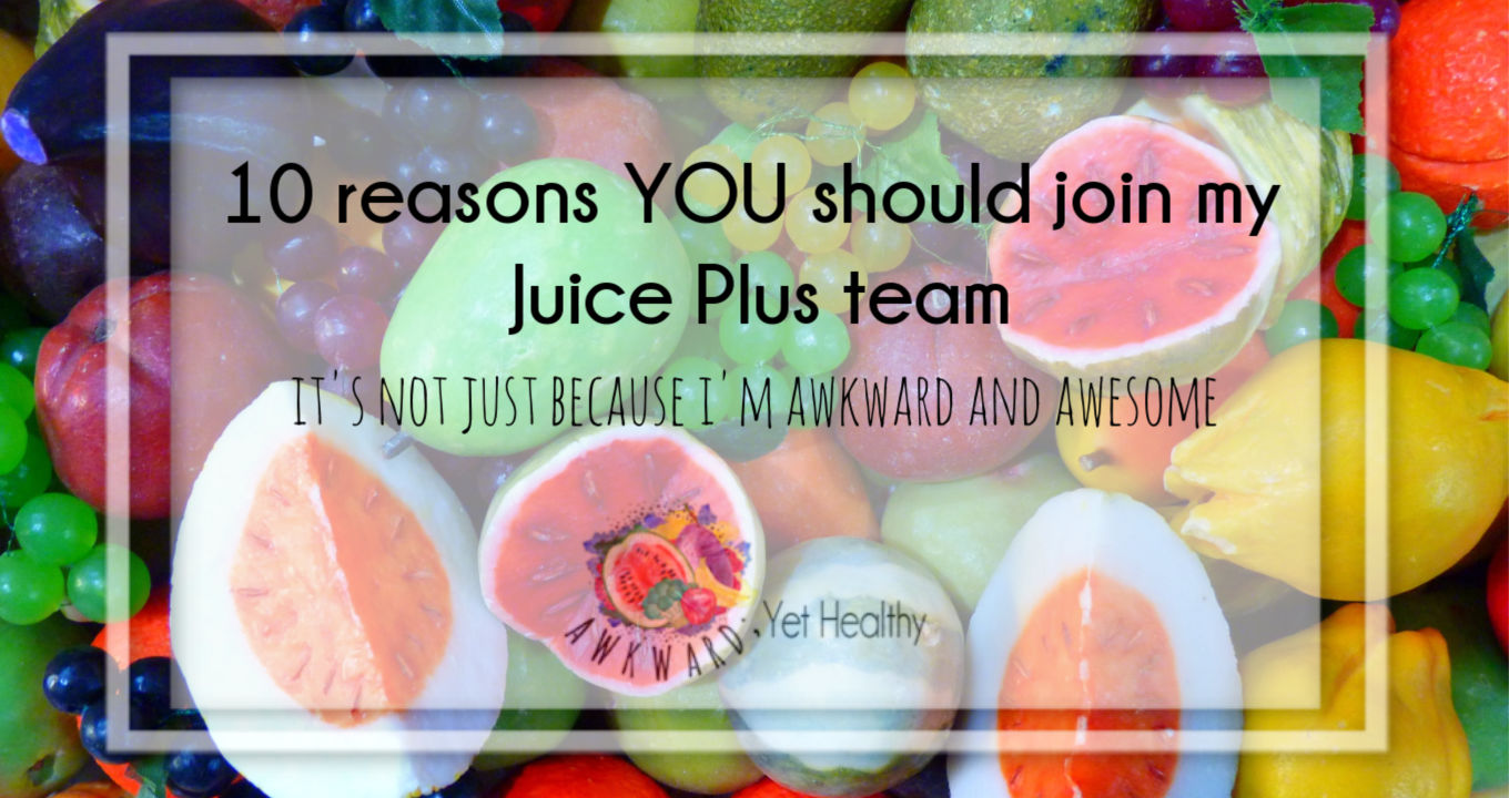 10 reasons why YOU should join my Juice Plus Business Team