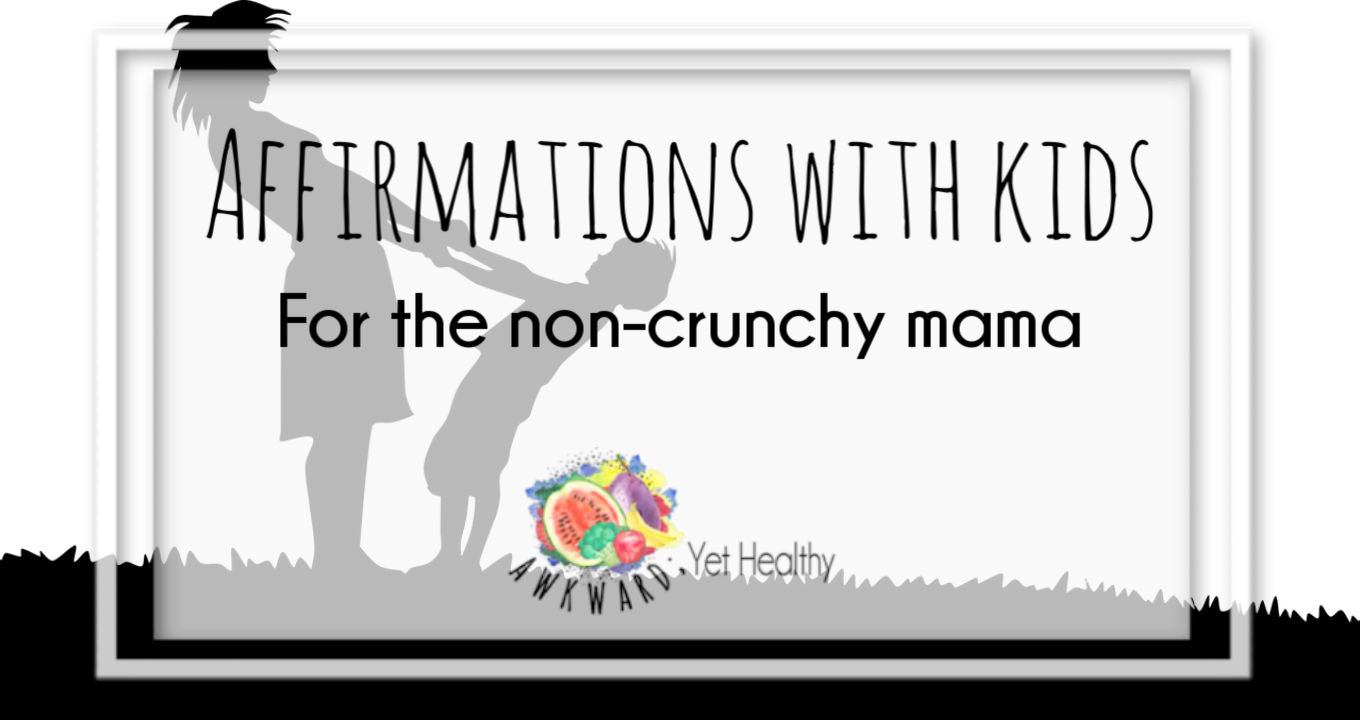 Affirmations with kids for the non-crunchy mama