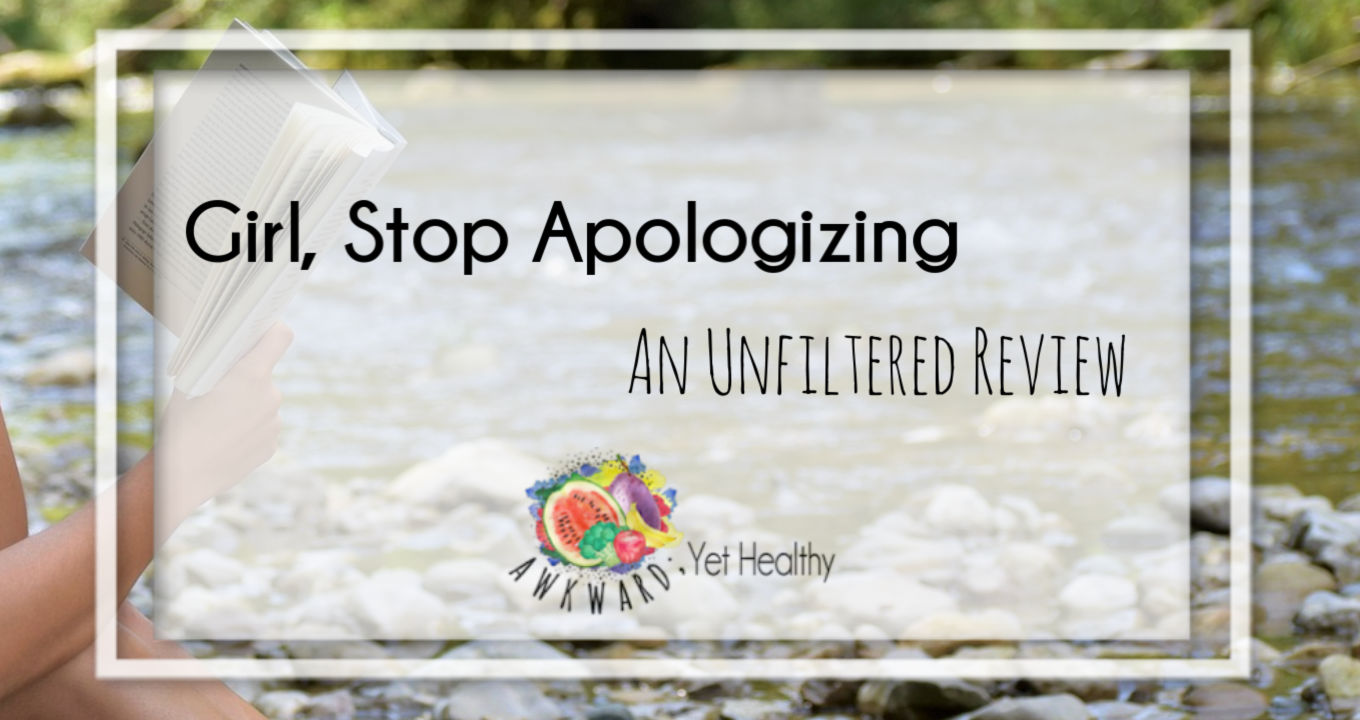 Girl, Stop Apologizing- An Unfiltered Review