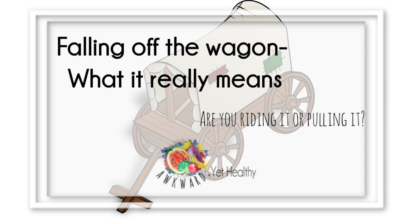 Falling off the wagon- What it really means