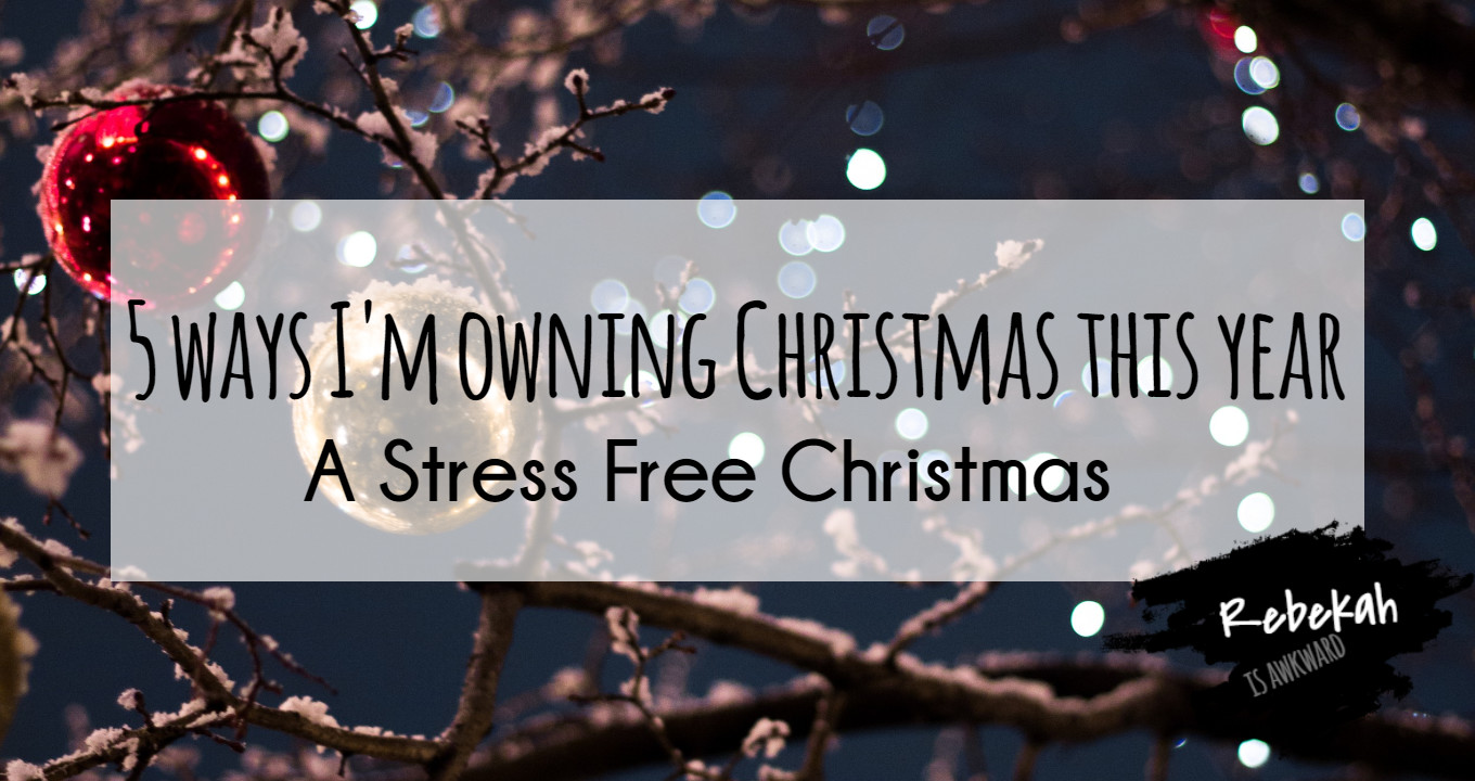 5 Ways I'm Owning Christmas This Year- A Stress Free Christmas