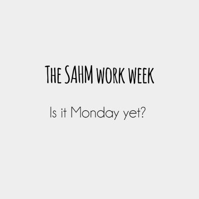 The SAHM work week
