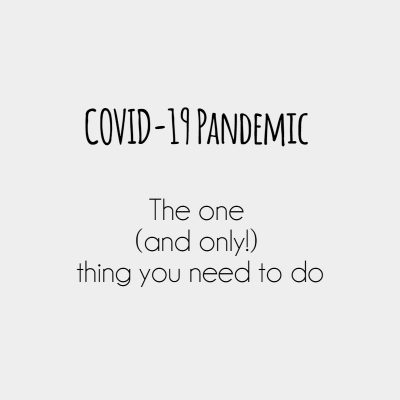 COVID-19 Pandemic- The one thing you need to do