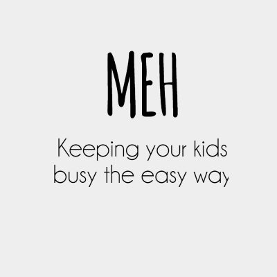 The 'Meh' guide to keeping your kids busy