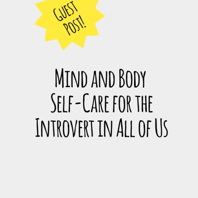 Mind and Body Self-Care for the Introvert in All of Us