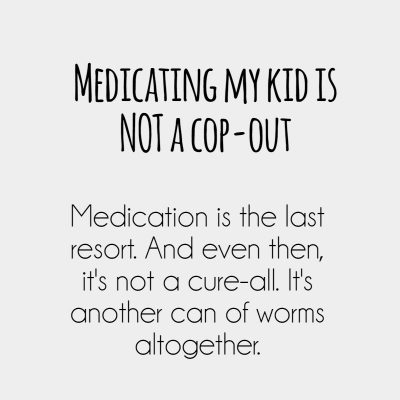Medicating my kid is not a cop-out