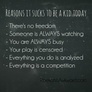 Being a kid today is like a prison sentence.