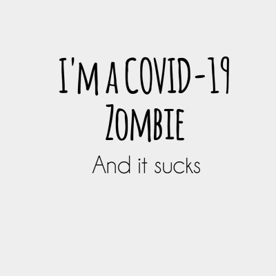 I'm a COVID-19 Zombie. And it sucks.